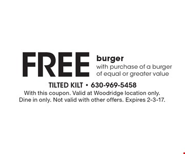Free burger with purchase of a burger of equal or greater value. With this coupon. Valid at Woodridge location only. Dine in only. Not valid with other offers. Expires 2-3-17.