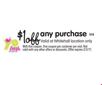 $1off any purchase Valid at Whitehall location only. With this coupon. One coupon per customer per visit. Not valid with any other offers or discounts. Offer expires 2/3/17.