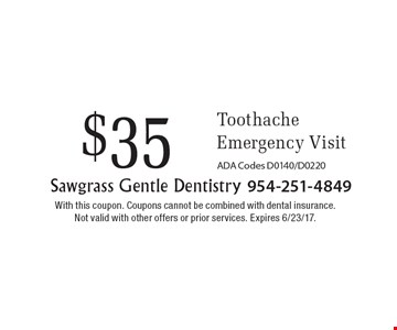 $35 Toothache Emergency Visit. ADA Codes D0140/D0220. With this coupon. Coupons cannot be combined with dental insurance. Not valid with other offers or prior services. Expires 6/23/17.