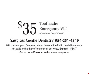 $35 Toothache Emergency Visit. ADA Codes D0140/D0220. With this coupon. Coupons cannot be combined with dental insurance. Not valid with other offers or prior services. Expires 11/3/17. Go to LocalFlavor.com for more coupons.