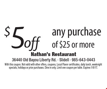 $5 off any purchase of $25 or more. With this coupon. Not valid with other offers, coupons, Local Flavor certificates, daily lunch, weeknight specials, holidays or prior purchases. Dine in only. Limit one coupon per table. Expires 1/6/17.