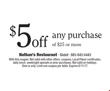 $5off any purchase of $25 or more. With this coupon. Not valid with other offers, coupons, Local Flavor certificates, daily lunch, weeknight specials or prior purchases. Not valid on holidays. Dine in only. Limit one coupon per table. Expires 8/11/17.