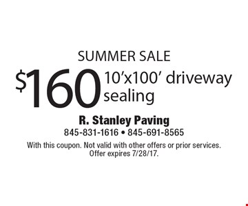 Summer Sale $160 10'x100' driveway sealing. With this coupon. Not valid with other offers or prior services. Offer expires 7/28/17.
