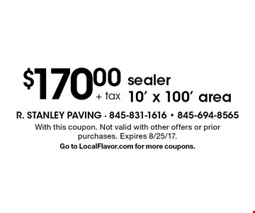 $170.00 + tax sealer 10' x 100' area. With this coupon. Not valid with other offers or prior purchases. Expires 8/25/17. Go to LocalFlavor.com for more coupons.
