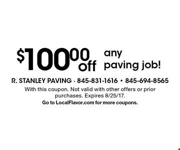 $100.00 off any paving job!. With this coupon. Not valid with other offers or prior purchases. Expires 8/25/17.Go to LocalFlavor.com for more coupons.