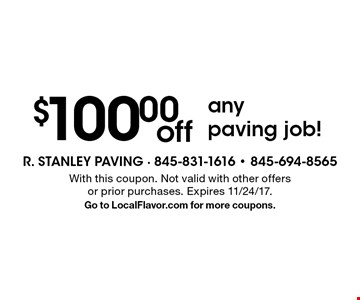 $100.00 off any paving job! With this coupon. Not valid with other offers or prior purchases. Expires 11/24/17. Go to LocalFlavor.com for more coupons.