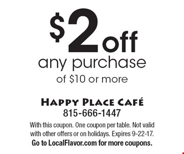 $2 off any purchase of $10 or more. With this coupon. One coupon per table. Not valid with other offers or on holidays. Expires 9-22-17.Go to LocalFlavor.com for more coupons.