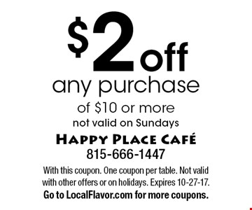 $2 off any purchase of $10 or more. not valid on Sundays. With this coupon. One coupon per table. Not valid with other offers or on holidays. Expires 10-27-17. Go to LocalFlavor.com for more coupons.