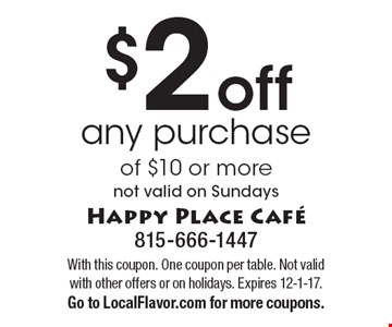 $2 off any purchase of $10 or more. Not valid on Sundays. With this coupon. One coupon per table. Not valid with other offers or on holidays. Expires 12-1-17. Go to LocalFlavor.com for more coupons.