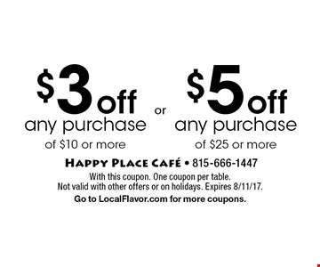 $3 off any purchase of $10 or more. $5 off any purchase of $25 or more. With this coupon. One coupon per table. Not valid with other offers or on holidays. Expires 8/11/17. Go to LocalFlavor.com for more coupons.