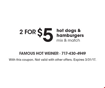 Mix & match – 2 for $5 hot dogs & hamburgers. With this coupon. Not valid with other offers. Expires 3/31/17.