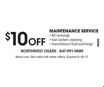$10 OFF MAINTENANCE SERVICE. AC recharge, fuel system cleaning, transmission fluid exchange. Most cars. Not valid with other offers. Expires 6-30-17.