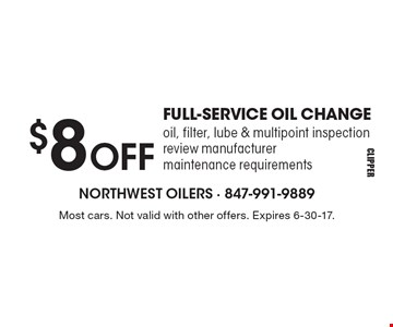 $8 OFF FULL-SERVICE OIL CHANGE. Oil, filter, lube & multipoint inspection, review manufacturer maintenance requirements. Most cars. Not valid with other offers. Expires 6-30-17.