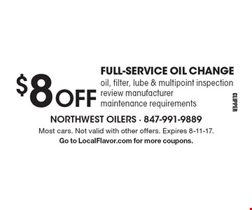 $8 OFF FULL-SERVICE OIL CHANGE. Oil, filter, lube & multipoint inspection review manufacturer maintenance requirements. Most cars. Not valid with other offers. Expires 8-11-17. Go to LocalFlavor.com for more coupons.