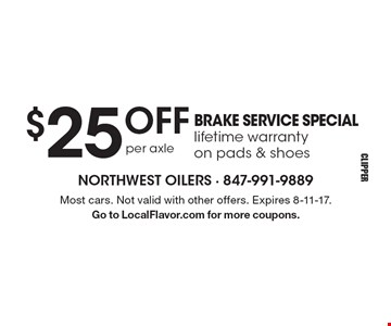 $25 OFF per axle BRAKE SERVICE SPECIAL. Lifetime warranty on pads & shoes. Most cars. Not valid with other offers. Expires 8-11-17. Go to LocalFlavor.com for more coupons.