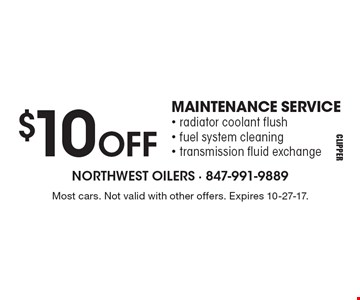 $10 off maintenance service, radiator coolant flush, fuel system cleaning, transmission fluid exchange. Most cars. Not valid with other offers. Expires 10-27-17.