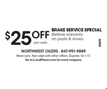 $25 OFF BRAKE SERVICE SPECIAL lifetime warranty on pads & shoes. Most cars. Not valid with other offers. Expires 12-1-17. Go to LocalFlavor.com for more coupons.
