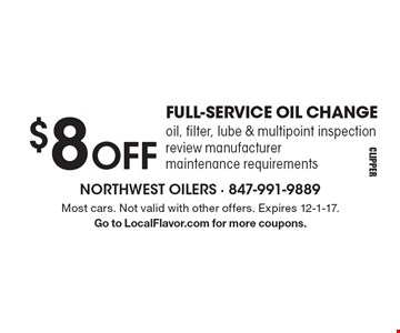 $8 OFF FULL-SERVICE OIL CHANGE oil, filter, lube & multipoint inspection review manufacturer maintenance requirements. Most cars. Not valid with other offers. Expires 12-1-17. Go to LocalFlavor.com for more coupons.