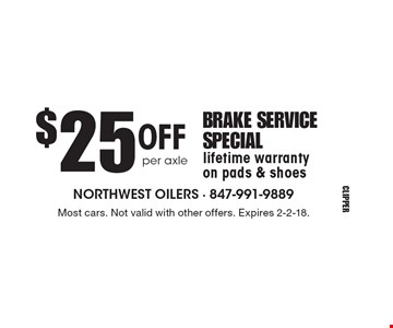 $25 OFF BRAKE SERVICE SPECIAL. Lifetime warranty on pads & shoes. Most cars. Not valid with other offers. Expires 2-2-18.