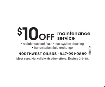 $10 off maintenance service. radiator coolant flush, fuel system cleaning, transmission fluid exchange. Most cars. Not valid with other offers. Expires 3-9-18.