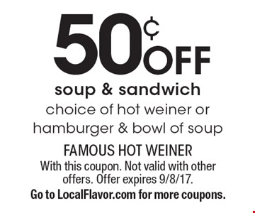 50¢ off soup & sandwich. Choice of hot weiner or hamburger & bowl of soup. With this coupon. Not valid with other offers. Offer expires 9/8/17. Go to LocalFlavor.com for more coupons.