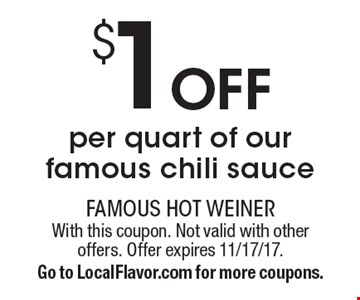 $1 off per quart of our famous chili sauce. With this coupon. Not valid with other offers. Offer expires 11/17/17. Go to LocalFlavor.com for more coupons.