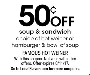 50¢ off soup & sandwich. Choice of hot weiner or hamburger & bowl of soup. With this coupon. Not valid with other offers. Offer expires 8/11/17. Go to LocalFlavor.com for more coupons.