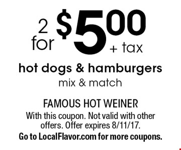 2 for $5 + tax hot dogs & hamburgers. Mix & match. With this coupon. Not valid with other offers. Offer expires 8/11/17. Go to LocalFlavor.com for more coupons.