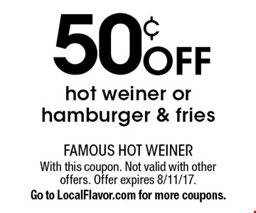 50¢ off hot weiner or hamburger & fries. With this coupon. Not valid with other offers. Offer expires 8/11/17. Go to LocalFlavor.com for more coupons.