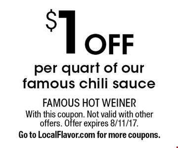 $1 off per quart of our famous chili sauce. With this coupon. Not valid with other offers. Offer expires 8/11/17. Go to LocalFlavor.com for more coupons.