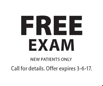 FREE Exam. NEW PATIENTS ONLY. Call for details. Offer expires 3-6-17.