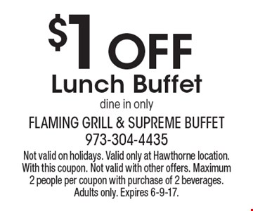 $1 Off Lunch Buffet. Dine in only. Not valid on holidays. Valid only at Hawthorne location. With this coupon. Not valid with other offers. Maximum 2 people per coupon with purchase of 2 beverages. Adults only. Expires 6-9-17.
