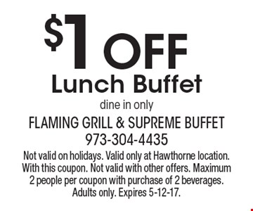 $1 Off Lunch Buffet. Dine in only. Not valid on holidays. Valid only at Hawthorne location. With this coupon. Not valid with other offers. Maximum 2 people per coupon with purchase of 2 beverages. Adults only. Expires 5-12-17.