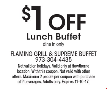 $1 Off Lunch Buffet, dine in only. Not valid on holidays. Valid only at Hawthorne location. With this coupon. Not valid with other offers. Maximum 2 people per coupon with purchase of 2 beverages. Adults only. Expires 11-10-17.