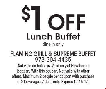 $1 Off Lunch Buffet dine in only. Not valid on holidays. Valid only at Hawthorne location. With this coupon. Not valid with other offers. Maximum 2 people per coupon with purchase of 2 beverages. Adults only. Expires 12-15-17.