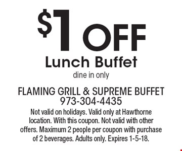 $1 Off Lunch Buffet. Dine in only. Not valid on holidays. Valid only at Hawthorne location. With this coupon. Not valid with other offers. Maximum 2 people per coupon with purchase of 2 beverages. Adults only. Expires 1-5-18.