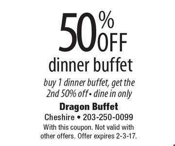 50% Off dinner buffet. Buy 1 dinner buffet, get the 2nd 50% off - dine in only. With this coupon. Not valid with other offers. Offer expires 2-3-17.