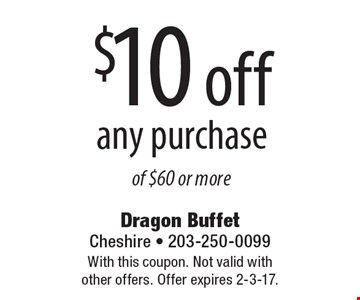 $10 off any purchase of $60 or more. With this coupon. Not valid with other offers. Offer expires 2-3-17.