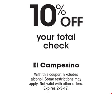 10% Off your total check. With this coupon. Excludes alcohol. Some restrictions may apply. Not valid with other offers. Expires 2-3-17.