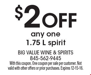 $2 off any one 1.75 L spirit. With this coupon. One coupon per sale per customer. Not valid with other offers or prior purchases. Expires 12-15-16.