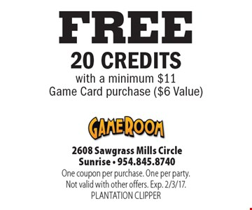 FREE 20 CREDITS with a minimum $11Game Card purchase ($6 Value). One coupon per purchase. One per party.Not valid with other offers. Exp. 2/3/17. PLANTATION CLIPPER
