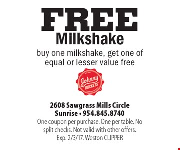 FREE Milkshake buy one milkshake, get one of equal or lesser value free. One coupon per purchase. One per table. No split checks. Not valid with other offers. Exp. 2/3/17. Weston CLIPPER