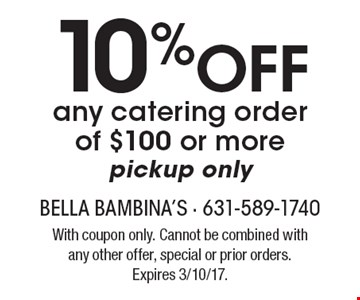 10% Off any catering order of $100 or more, pickup only. With coupon only. Cannot be combined with any other offer, special or prior orders. Expires 3/10/17.