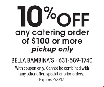 10% off any catering order of $100 or more. Pickup only. With coupon only. Cannot be combined with any other offer, special or prior orders. Expires 2/3/17.