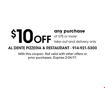 $10 Off any purchase of $75 or more. Take-out and delivery only. With this coupon. Not valid with other offers or prior purchases. Expires 2/24/17.
