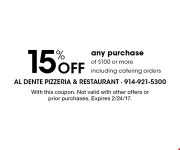 15% Off any purchase of $100 or more including catering orders. With this coupon. Not valid with other offers or prior purchases. Expires 2/24/17.