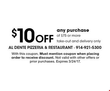 $10 Off any purchase of $75 or more. Take-out and delivery only. With this coupon. Must mention coupon when placing order to receive discount. Not valid with other offers or prior purchases. Expires 3/24/17.