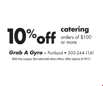 10% off catering orders of $100 or more. With this coupon. Not valid with other offers. Offer expires 2/10/17.