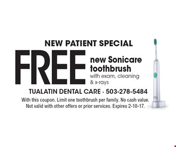 NEW PATIENT SPECIAL! Free new Sonicare toothbrush with exam, cleaning & x-rays. With this coupon. Limit one toothbrush per family. No cash value. Not valid with other offers or prior services. Expires 2-10-17.