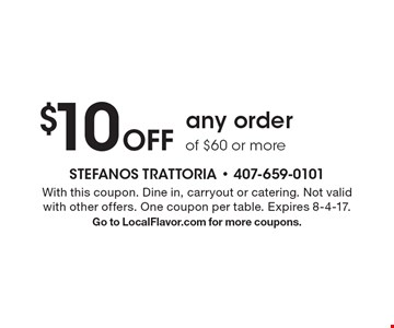 $10 Off any order of $60 or more. With this coupon. Dine in, carryout or catering. Not valid with other offers. One coupon per table. Expires 8-4-17. Go to LocalFlavor.com for more coupons.